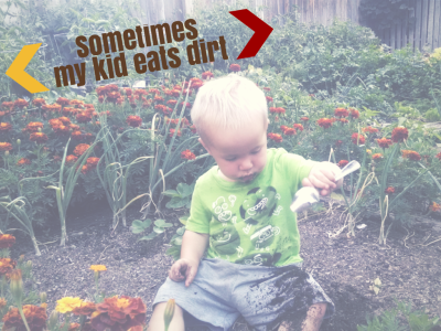 Here he is, with his dinner spoon, feasting on dirt.